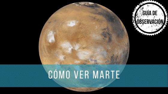 La Mejor Guía para ver Marte con un telescopio.