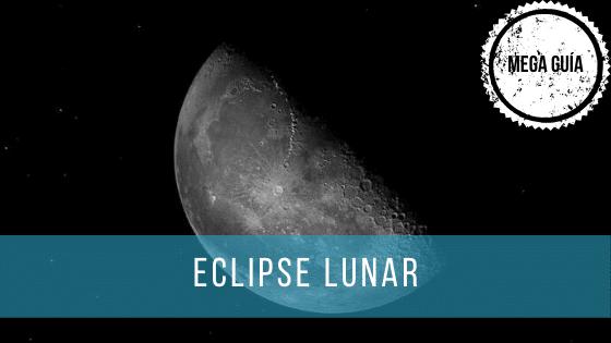 Una guía para ver el próximo eclipse de Luna.