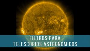 Los filtros para telescopios son el mejor accesorio para astronomía.