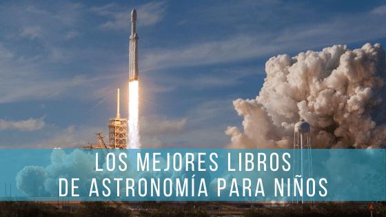 Los libros de astronomía para niños son un gran recurso para estimular su interés por la ciencia.