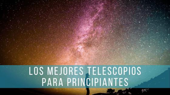 Con los mejores telescopios para principiantes tendrás imágenes increíbles de las estrellas.
