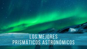 Con los mejores prismáticos astronómicos podrás localizar las estrellas fácilmente.