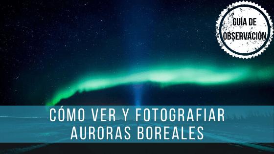 Consejos para fotografiar y ver auroras boreales