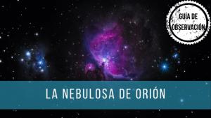 Guía de observación de la nebulosa de Orión.